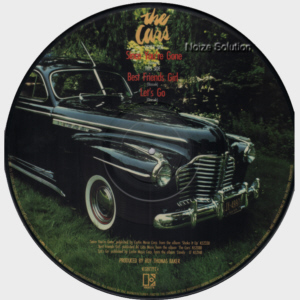 The cars Since You're Gone, 12 inch vinyl Picture Disc Record side 2.
