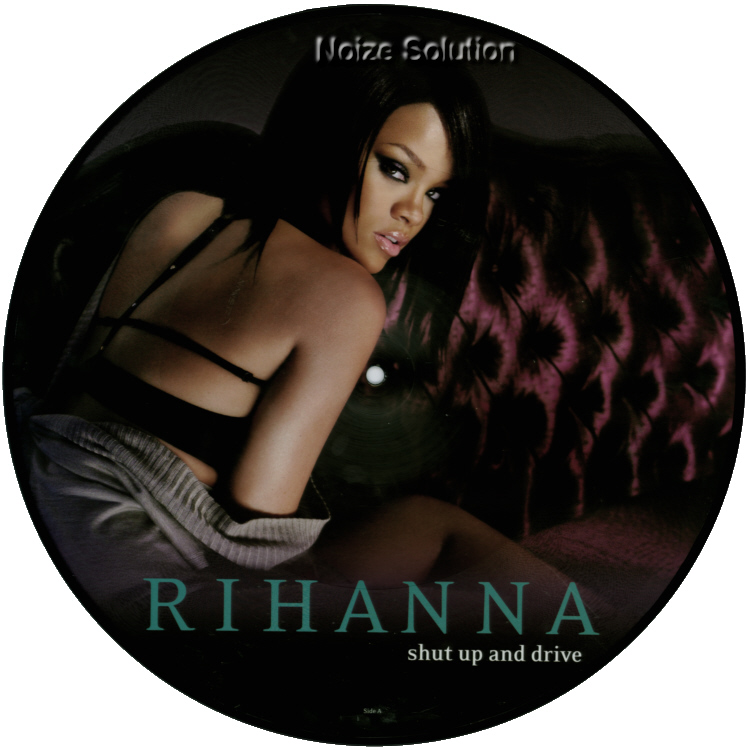 Rihanna Shut Up And Drive 12 inch vinyl Picture Disc Record Side 1 RihannaRihanna.