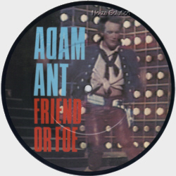 Adam (Ant) And The Ants - Friend Or Foe, 7 inch vinyl Picture Disc Record side 1.