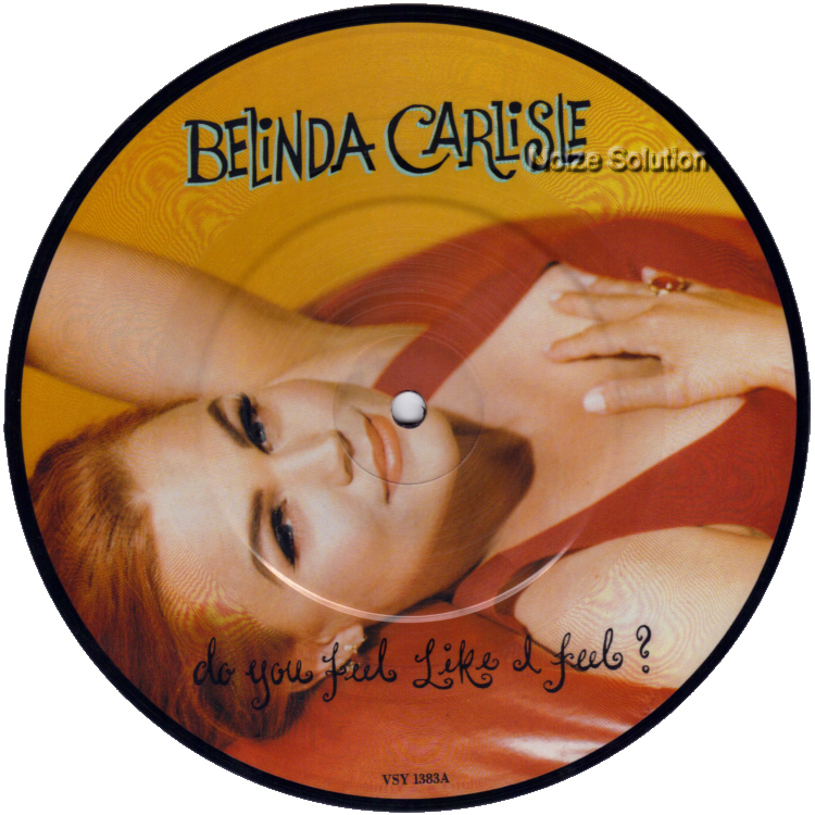 Belinda Carlisle Do You Feel Like I Feel 7 inch vinyl Picture Disc Record Side 1.